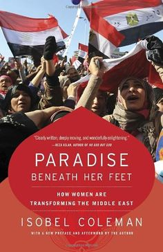 Paradise Beneath Her Feet: How Women Are Transforming the Middle East (Council on Foreign Relations Books (Random House)) by Isobel Coleman