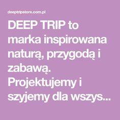 DEEP TRIP to marka inspirowana naturą, przygodą i zabawą. Projektujemy i szyjemy dla wszystkich pozytywnych zawodników – zapalonych sportowców i ludzi z pasją. Visit Poland, Places To Visit, Deep