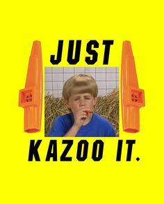 Kazoo kid makes me laugh because it's so funny!