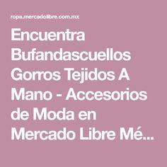 Encuentra Bufandascuellos Gorros Tejidos A Mano - Accesorios de Moda en Mercado  Libre México. Descubre 00edc74e318