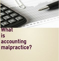 What is Accounting Malpractice? It happens when a seasoned accountant becomes negligent and doesn't follow professional standards.