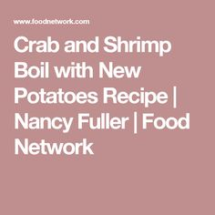 Crab and Shrimp Boil with New Potatoes Recipe | Nancy Fuller | Food Network