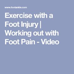 Exercise with a Foot Injury | Working out with Foot Pain - Video
