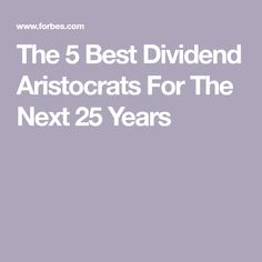 The 5 Best Dividend Aristocrats For The Next 25 Years Retirement Advice, Retirement Accounts, Retirement Planning, Investment Portfolio, Dividend Investing, Money Makeover, Dividend Stocks, Stock Market Investing, Living Room