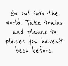 Go out into the world.