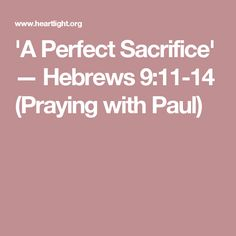 'A Perfect Sacrifice' — Hebrews 9:11-14 (Praying with Paul)