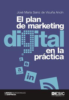 El plan de marketing digital en la práctica / José María Sainz de Vicuña Ancín.. -- Pozuelo de Alarcón (Madrid) : Esic, 2015.