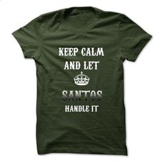 Keep Calm And Let SANTOS Handle It.Hot Tshirt! - #hoodie refashion #hoodie zipper. I WANT THIS => https://www.sunfrog.com/No-Category/Keep-Calm-And-Let-SANTOS-Handle-ItHot-Tshirt.html?68278