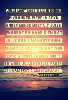 Matteus 5:16 Daughters Of The King, Afrikaans, Bible Verses, Meant To Be, Messages, Sayings, Words, Quotes, Soul Food
