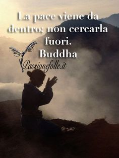 Frasi Buddha - Passione Folle Positive Vibes, Positive Quotes, Motivational Quotes, Energie Positive, Italian Quotes, Osho, Life Inspiration, Worlds Of Fun, Yoga
