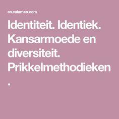 Identiteit. Identiek. Kansarmoede en diversiteit. Prikkelmethodieken.