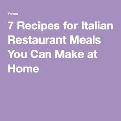 7 Recipes for Italian Restaurant Meals You Can Make at Home