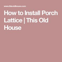 How to Install Porch Lattice | This Old House