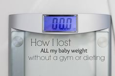 A series on how to lose baby weight, or weight in general, and GET HEALTHY the RIGHT way.