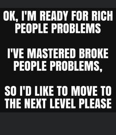 Rich People Problems, Broken People, Im Ready, Just Me, Really Funny, Fun Facts, Funny Quotes, Hilarious, Humor
