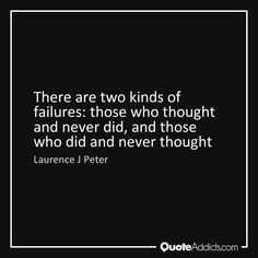 """""""There are two kinds of failures those who thought and never did, and those who did and never thought."""" ~ Laurence J. Peter   #motivation #inspiration #quote #dontgiveup #thoughtful #positive #ambition #creation #amwriting #amreading  """