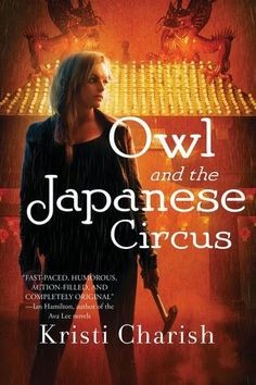 Owl and the Japanese Circus by Kristi Charish  I loved exploring the world Kristi Charish created and I can't wait to see where Charish takes us next.  http://tometender.blogspot.com/2014/12/owl-and-japanese-circus-by-kristi.html