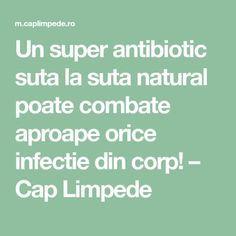 Un super antibiotic suta la suta natural poate combate aproape orice infectie din corp! – Cap Limpede Orice, Math Equations