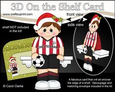 **COMING SOON** -  This lovely 3D On the Shelf Little Christmas Footballer Card kit will be available here within 2 hours - http://www.craftsuprint.com/carol-clarke/?r=380405