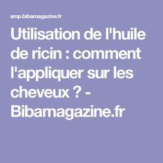 Utilisation de l'huile de ricin : comment l'appliquer sur les cheveux ? - Bibamagazine.fr