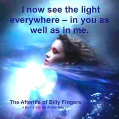 I now see the light everywhere - in you as well as in me.