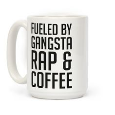 """This funny rap coffee mug is for the lover of hip hop, rap music because they are """"fueled by gansta rap and coffee."""""""