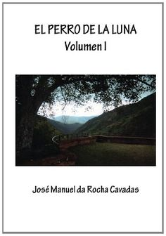 El Perro de la Luna. Variaciones. Volumen I: 1 di Jose Manuel Da Rocha Cavadas http://www.amazon.it/dp/8415362455/ref=cm_sw_r_pi_dp_NqJqvb1GYKFVV
