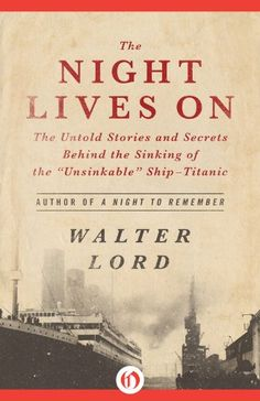 """Today's Kindle Daily Deal is The Night Lives On: The Untold Stories and Secrets Behind the Sinking of the """"Unsinkable"""" Ship-Titanic ($1.99), from the author of A Night to Remember, Walter Lord [Open Road]."""