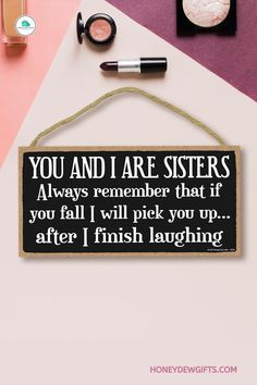 Show your funny side with Honey Dew Gifts Wall Hanging Decorative Wood Sign - You And I Are Sisters Hang this hilarious sign on doors and walls. Delightful sign makes a great gift for family and friends. Funny Home Decor, Wood Signs Home Decor, Wooden Signs, Hanging Signs, Hanging Wall Art, Box Signs, Wall Signs, Decorative Signs, Novelty Items