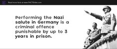 Performing the Nazi salute in Germany is a criminal offence punishable by up to 3 years in prison.