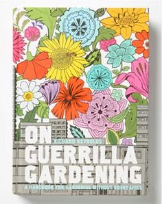 Guerrilla Gardening - another brilliant concept (love the book cover too!)