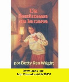 Un Fantasma en la Casa = A Ghost in the House (Spanish Edition) (9780780727076) Betty Ren Wright, Amalia Bermejo , ISBN-10: 078072707X  , ISBN-13: 978-0780727076 ,  , tutorials , pdf , ebook , torrent , downloads , rapidshare , filesonic , hotfile , megaupload , fileserve