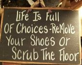 Life Full Choices REMOVE SHOES or Scrub Floor by trimblecrafts, need this for my door!