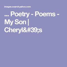 ... Poetry - Poems - My Son | Cheryl's