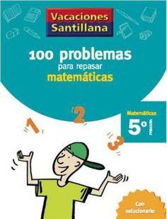 100 Problemas para Repasar Matemáticas 5 Primaria - Vacaciones - santillana.es
