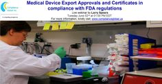 #Webinar | Approvals and Certificate proof of the #Medical Devices' status as regulated by the #FDA.  Sustaining competitive advantage within the medical device industry involves a global product strategy requiring #Export Certificates in #compliance with FDA #regulations. Understanding and correct execution of the export certificate processes have become critical. Please visit https://www.complianceglobal.us/product/700102