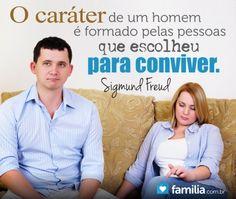 Familia.com.br | O caráter de um homem é formado pelas pessoas que escolheu para conviver.