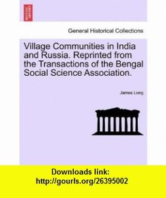 Village Communities in India and Russia. Reprinted from the Transactions of the Bengal Social Science Association. (9781241059491) James Long , ISBN-10: 1241059497  , ISBN-13: 978-1241059491 ,  , tutorials , pdf , ebook , torrent , downloads , rapidshare , filesonic , hotfile , megaupload , fileserve