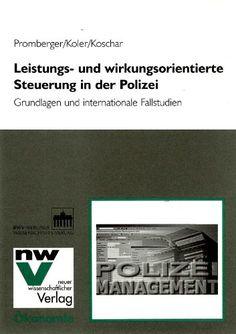 Leistungs- und wirkungsorientierte Steuerung in der Polizei: Grundlagen und internationale Fallstudien von Kurt Promberger http://www.amazon.de/dp/3830509634/ref=cm_sw_r_pi_dp_UdDmvb00QMJS0