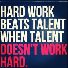 Hard work beats talent when talent doesn't work hard.
