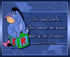 Eeyore... A little consideration, a little thought for others, makes all the difference.