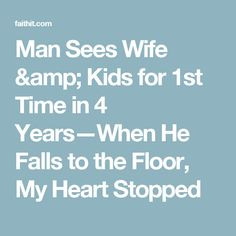 Man Sees Wife & Kids for 1st Time in 4 Years—When He Falls to the Floor, My Heart Stopped