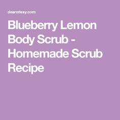 Blueberry Lemon Body Scrub - Homemade Scrub Recipe