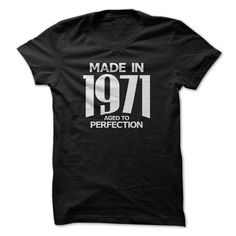 Made in 1971 - Aged to Perfection. See more: http://www.sunfrogshirts.com/Birth-Years/Made-in-1971--Aged-to-Perfection.html?id=28528