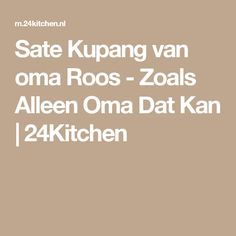 Sate Kupang van oma Roos - Zoals Alleen Oma Dat Kan   24Kitchen Irene, Van, Kitchen, Indian, Tomatoes, Cuisine, Vans, Home Kitchens, Kitchens