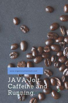 Java Jolt. Caffeine and Running - Organic Runner Mom