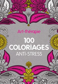 Art-thérapie : 100 coloriages anti-stress - 128 pages - Couverture cartonnée. 21 x 30 cm