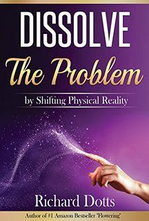 Dissolve The Problem: by Shifting Physical Reality