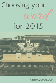 Do you have your word for 2015 yet?? Choosing your word for 2015--why and how--on tabithadumas.com