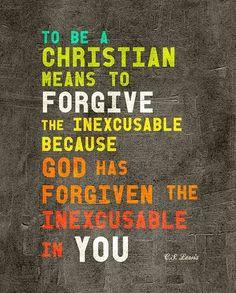 """https://www.facebook.com/336116409750524/photos/a.406958302666334.108054.336116409750524/843827165646110/?type=1      """"Essere un Cristiano significa saper perdonare l'inescusabile, perché Dio ha perdonato l'inescusabile che era in te."""" (C. S. Lewis)"""
